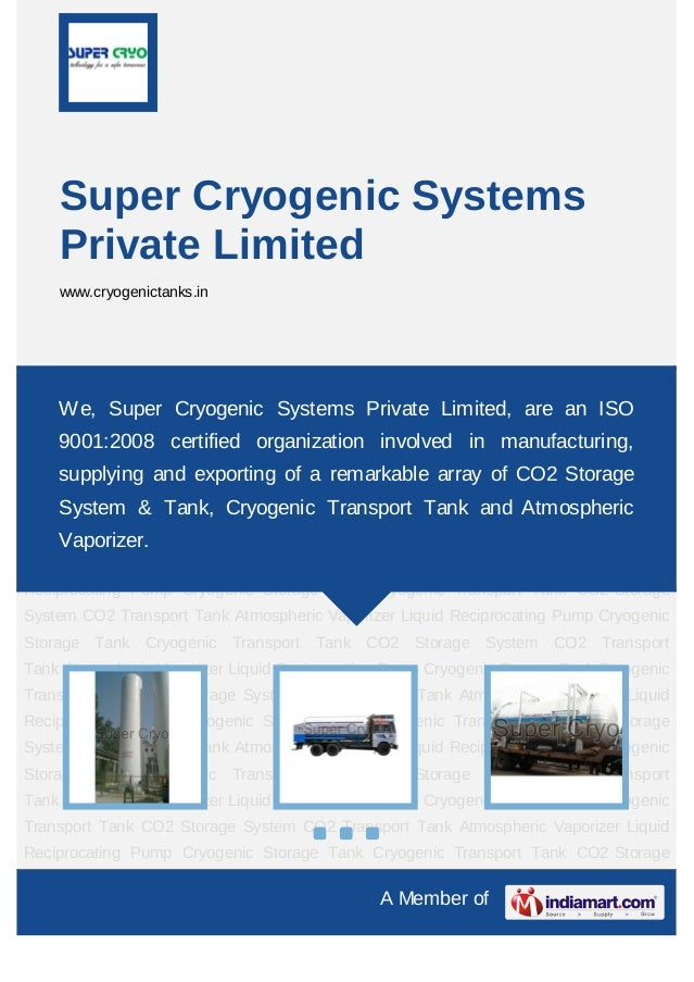 A Member ofSuper Cryogenic SystemsPrivate Limitedwww.cryogenictanks.inCryogenic Storage Tank Cryogenic Transport Tank CO2 ...