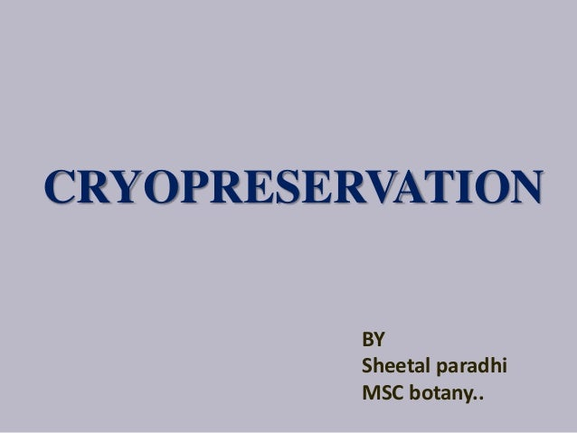 CRYOPRESERVATION BY Sheetal paradhi MSC botany..