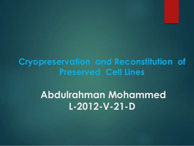 Cryopreservation and Reconstitution of  Preserved Cell Lines  Abdulrahman Mohammed  L-2012-V-21-D