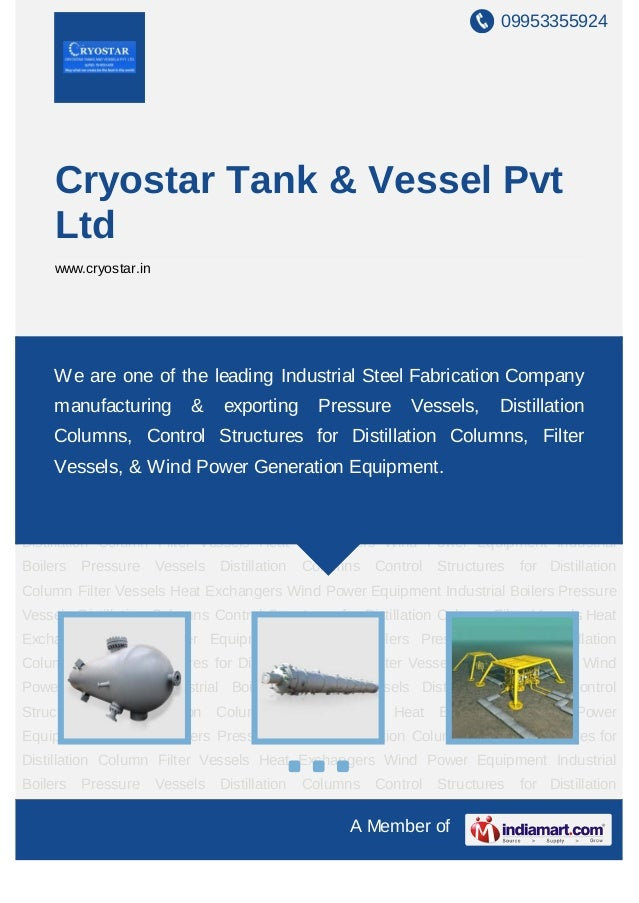 09953355924A Member ofCryostar Tank & Vessel PvtLtdwww.cryostar.inPressure Vessels Distillation Columns Control Structures...
