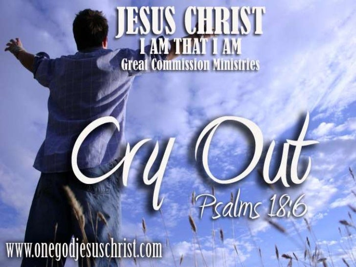 Psalms 18:6In my distress I called upon theLORD, and cried unto my God: heheard my voice out of histemple, and my cry came...