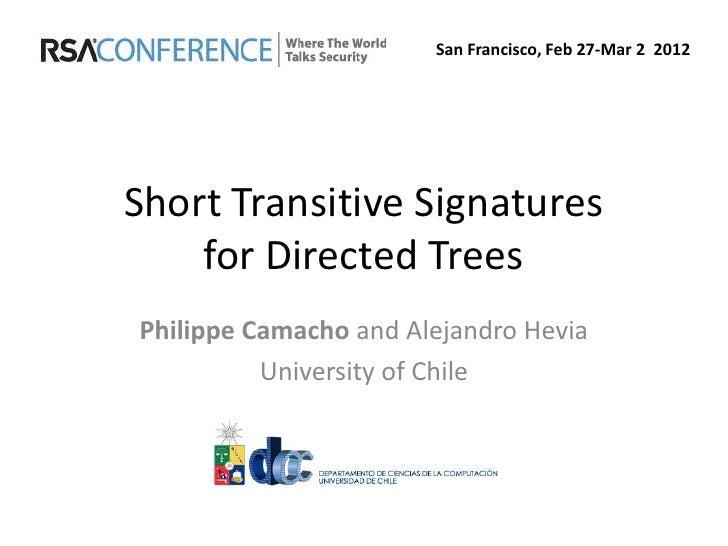 San Francisco, Feb 27-Mar 2 2012Short Transitive Signatures    for Directed TreesPhilippe Camacho and Alejandro Hevia     ...