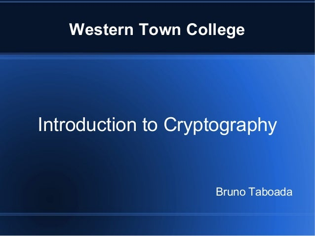 Western Town CollegeIntroduction to Cryptography                    Bruno Taboada