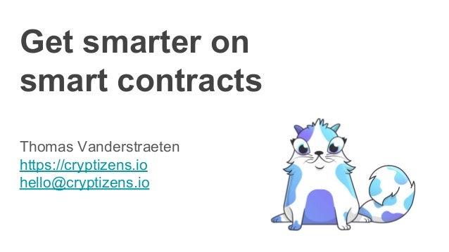 Get smarter on smart contracts Thomas Vanderstraeten https://cryptizens.io hello@cryptizens.io