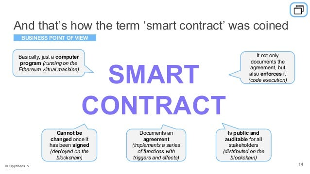 And that's how the term 'smart contract' was coined SMART CONTRACT It not only documents the agreement, but also enforces ...