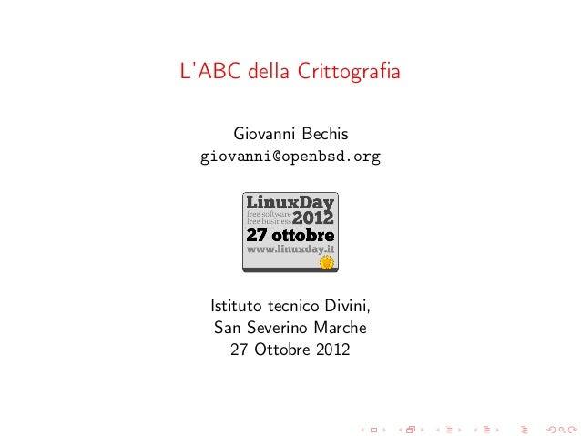 L'ABC della Crittografia      Giovanni Bechis  giovanni@openbsd.org   Istituto tecnico Divini,    San Severino Marche      ...