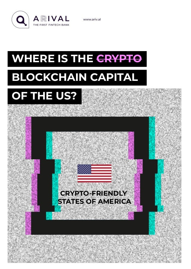 www.ariv.al WHERE IS THE CRYPTO BLOCKCHAIN CAPITAL OF THE US? CRYPTO-FRIENDLY STATES OF AMERICA
