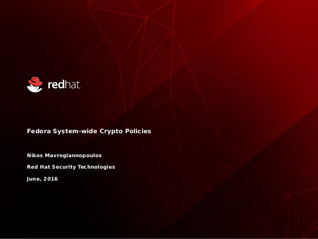Fedora System-wide Crypto Policies Nikos Mavrogiannopoulos Red Hat Security Technologies June, 2016