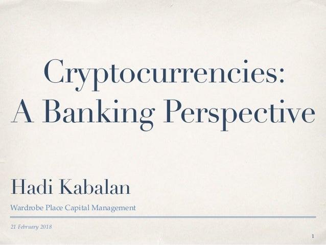 21 February 2018 Hadi Kabalan Wardrobe Place Capital Management Cryptocurrencies: A Banking Perspective 1