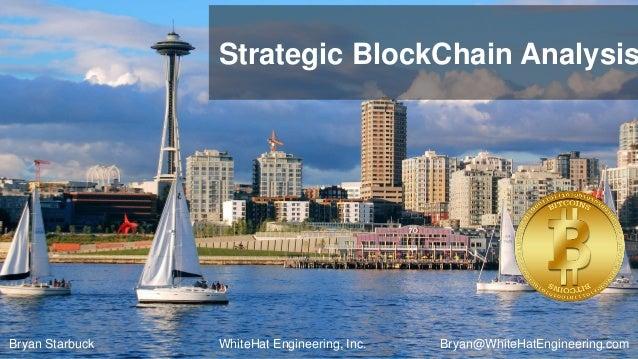 WhiteHat Engineering, Inc.Bryan Starbuck Bryan@WhiteHatEngineering.com Strategic BlockChain Analysis