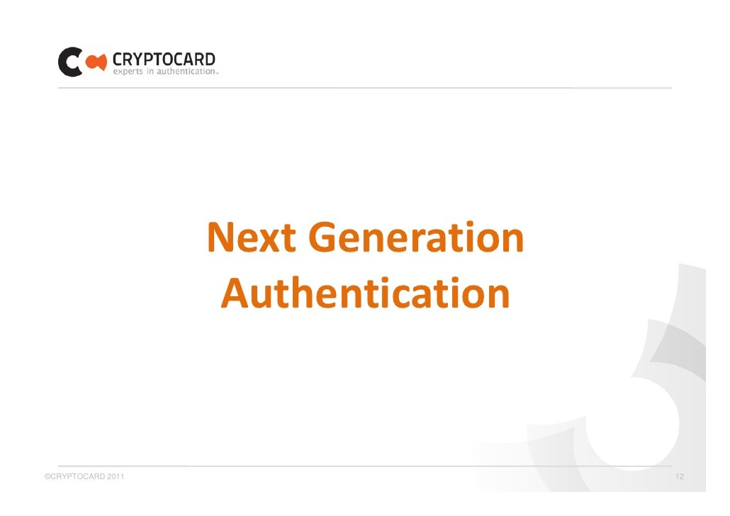 Next Generation                    Authentication©CRYPTOCARD 2011                      12