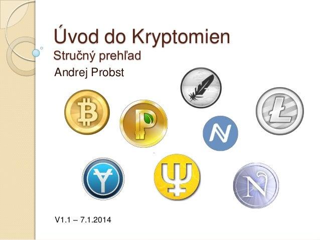 Úvod do Kryptomien Stručný prehľad Andrej Probst  V1.1 – 7.1.2014