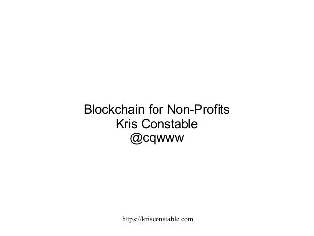 https://krisconstable.com Blockchain for Non-Profits Kris Constable @cqwww