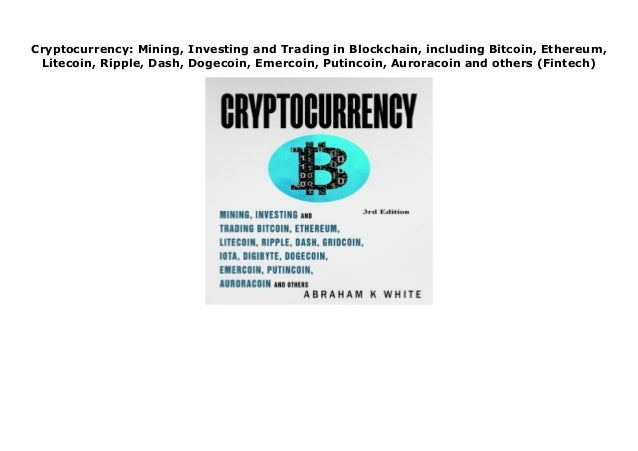 Cryptocurrency: Mining, Investing and Trading in Blockchain