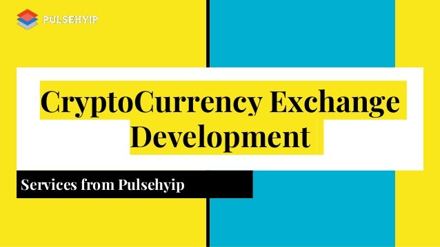 CryptoCurrency Exchange Development Services from Pulsehyip