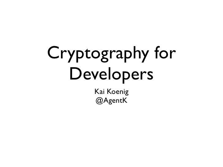 Cryptography for  Developers     Kai Koenig     @AgentK