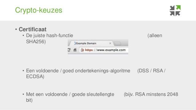 Crypto-keuzes • Certificaat • De juiste hash-functie (alleen SHA256) • Een voldoende / goed ondertekenings-algoritme (DSS ...