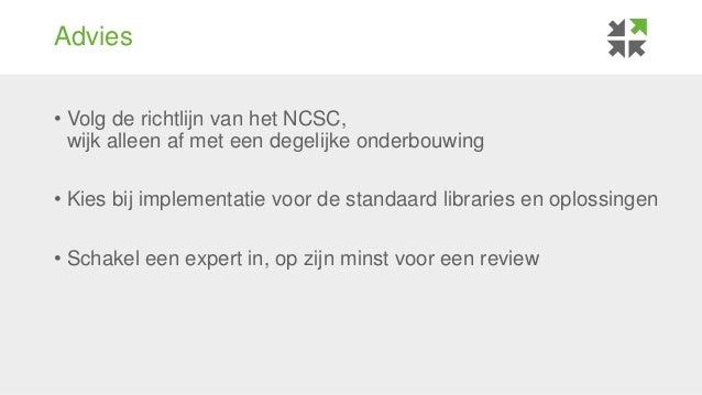 Advies • Volg de richtlijn van het NCSC, wijk alleen af met een degelijke onderbouwing • Kies bij implementatie voor de st...
