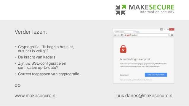 """www.makesecure.nl luuk.danes@makesecure.nl Verder lezen: • Cryptografie: """"Ik begrijp het niet, dus het is veilig""""? • De kr..."""