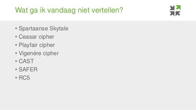 Wat ga ik vandaag niet vertellen? • Spartaanse Skytale • Ceasar cipher • Playfair cipher • Vigenère cipher • CAST • SAFER ...