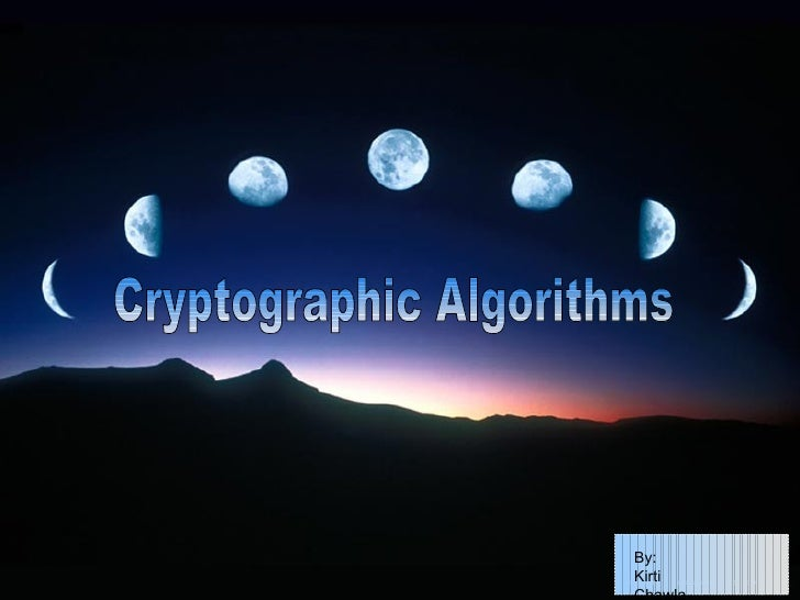 Cryptographic Algorithms By:  Kirti Chawla