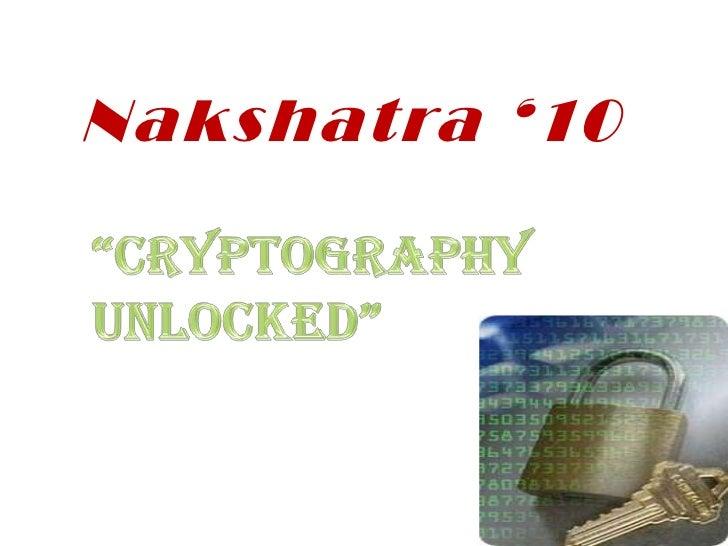 "Nakshatra '10<br />""CRYPTOGRAPHY<br />Unlocked""<br />"