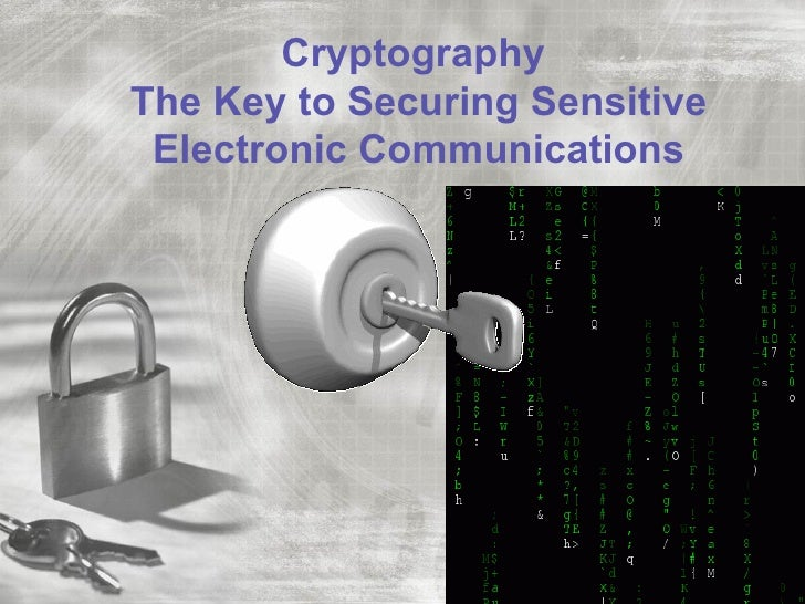 CryptographyThe Key to Securing Sensitive Electronic Communications