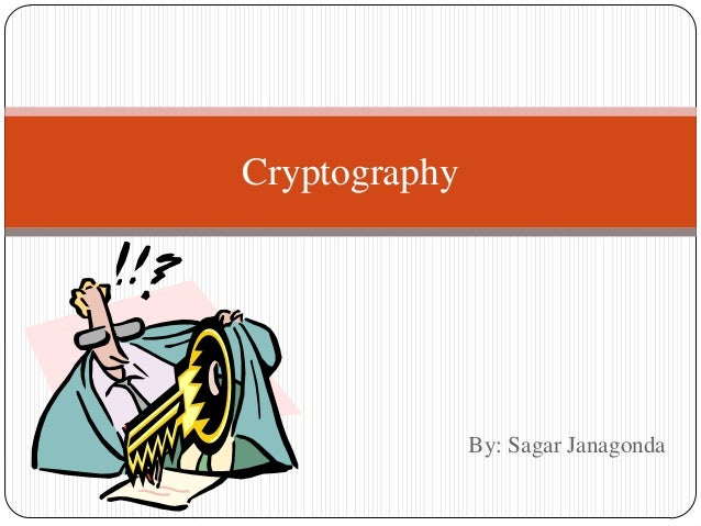 By: Sagar Janagonda Cryptography