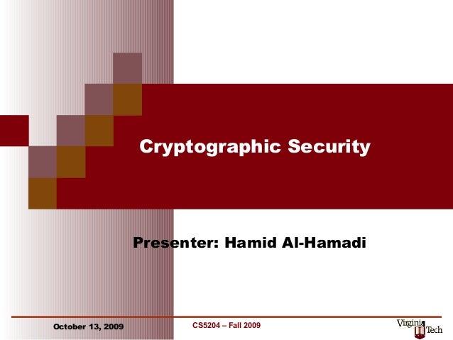 Cryptographic Security                   Presenter: Hamid Al-HamadiOctober 13, 2009         CS5204 – Fall 2009     1