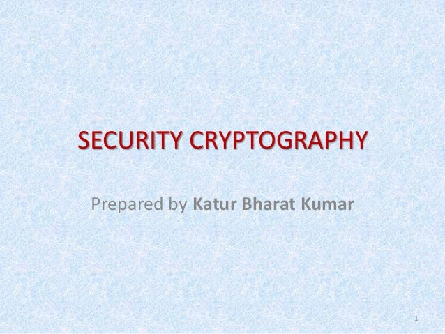 SECURITY CRYPTOGRAPHYPrepared by Katur Bharat Kumar                                 1