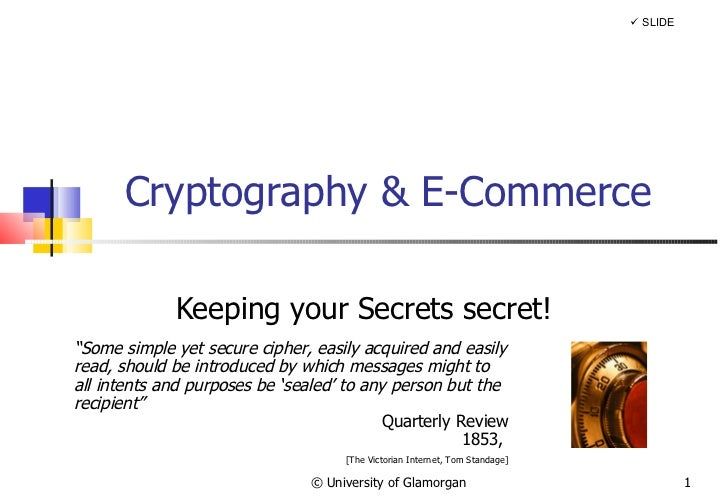 "Cryptography & E-Commerce Keeping your Secrets secret! © University of Glamorgan    SLIDE "" Some simple yet secure cipher..."