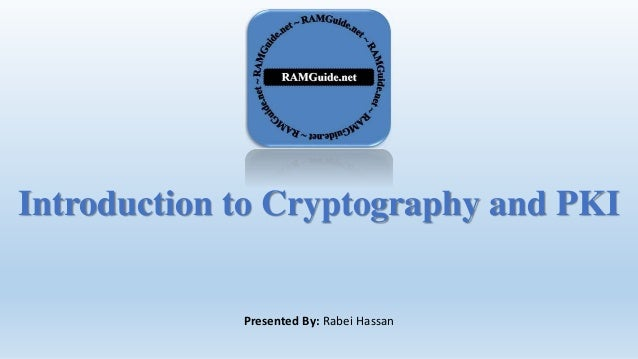 Introduction to Cryptography and PKI Presented By: Rabei Hassan