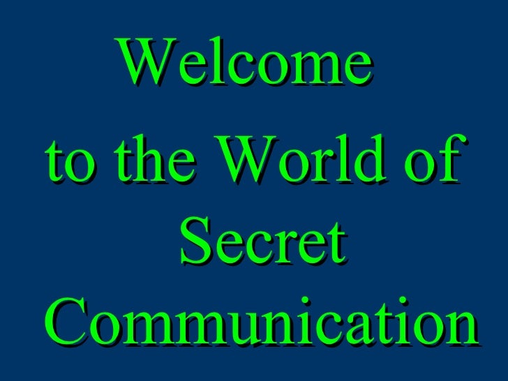 Welcome  to the World of Secret Communication