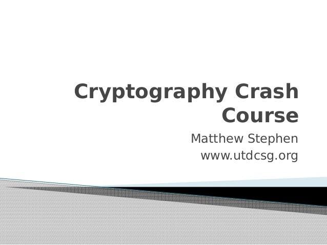 Cryptography Crash Course Matthew Stephen www.utdcsg.org
