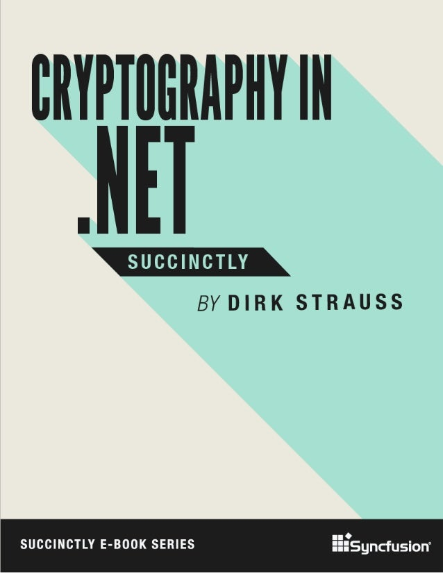 Cryptography in .NET Succinctly By Dirk Strauss Foreword by Daniel Jebaraj