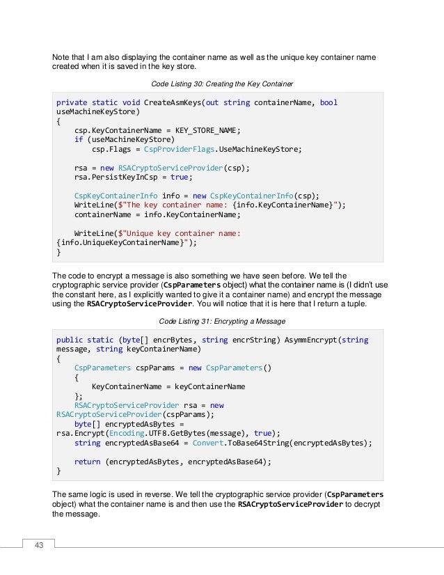 44 Code Listing 32: Decrypting a Message public static (byte[] decrBytes, string decrString) DecryptWithCsp(byte[] encrByt...