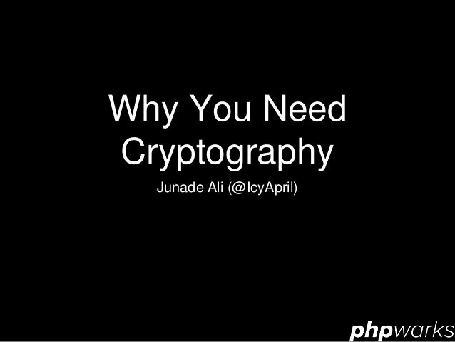 Why You Need Cryptography Junade Ali (@IcyApril)