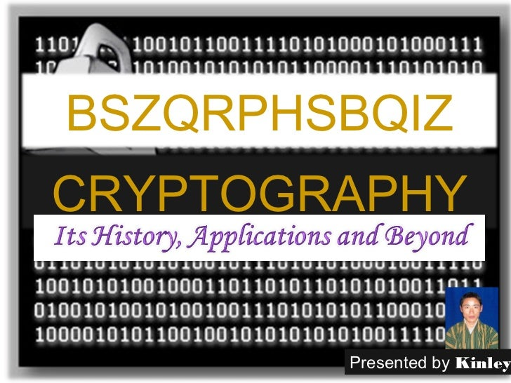BSZQRPHSBQIZCRYPTOGRAPHY        Presented by Kinley
