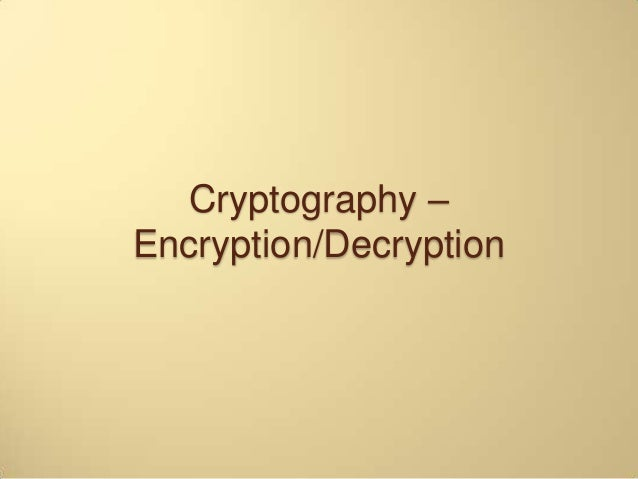 Cryptography –Encryption/Decryption