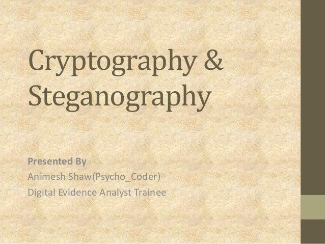 Cryptography & Steganography Presented By Animesh Shaw(Psycho_Coder) Digital Evidence Analyst Trainee