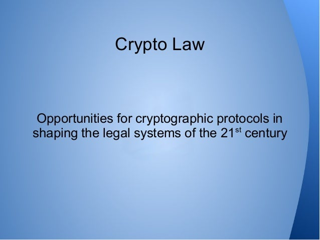 Crypto Law Opportunities for cryptographic protocols in shaping the legal systems of the 21st century