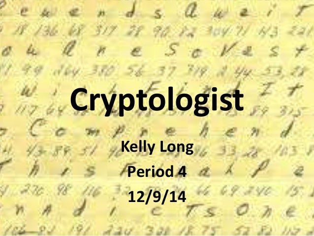 Cryptologist  Kelly Long  Period 4  12/9/14
