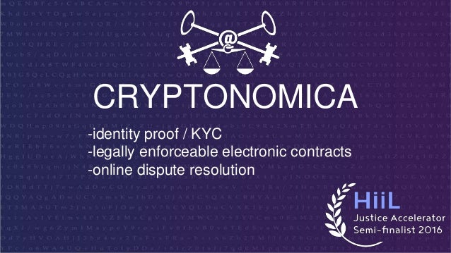 CRYPTONOMICA -identity proof / KYC -legally enforceable electronic contracts -online dispute resolution
