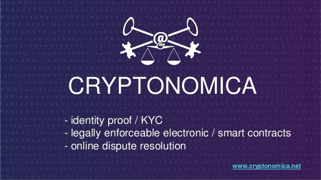 CRYPTONOMICA - identity proof / KYC - legally enforceable electronic / smart contracts - online dispute resolution www.cry...