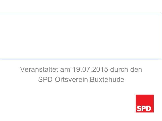 Veranstaltet am 19.07.2015 durch den SPD Ortsverein Buxtehude       Herzlich Willkommen zur Crypto Party