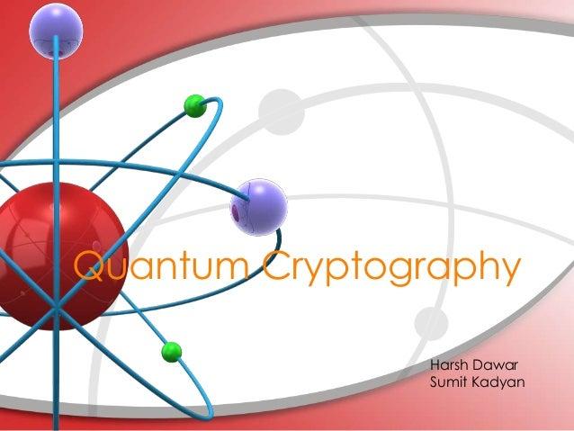 Quantum Cryptography Harsh Dawar Sumit Kadyan