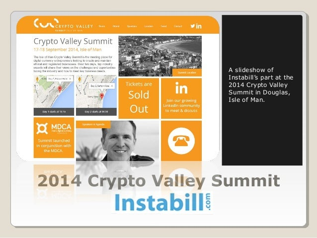A slideshow of  Instabill's part at the  2014 Crypto Valley  Summit in Douglas,  Isle of Man.  2014 Crypto Valley Summit