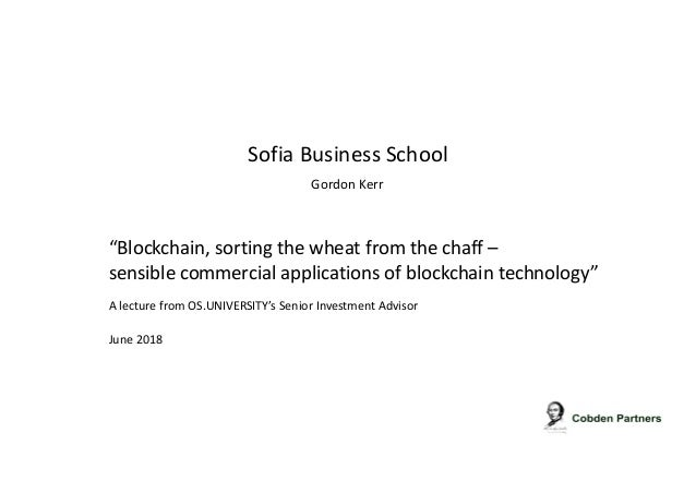 """""""Blockchain, sorting the wheat from the chaff – sensible commercial applications of blockchain technology"""" June 2018 Sofia..."""