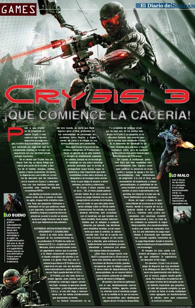 GAMES  CIUDAD SERDÁN  Crysis 3  ¡QUE COMIENCE LA CACERÍA!  P  ese a que Crytek del otro mundo, es cierto que tiene Y a pro...