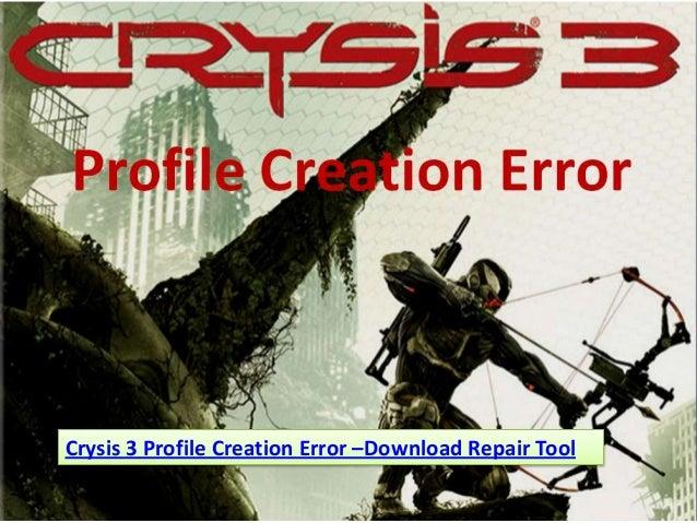 Crysis 3 Profile Creation Error –Download Repair Tool